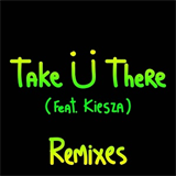 Take Ü There (feat. Kiesza) [Remixes]
